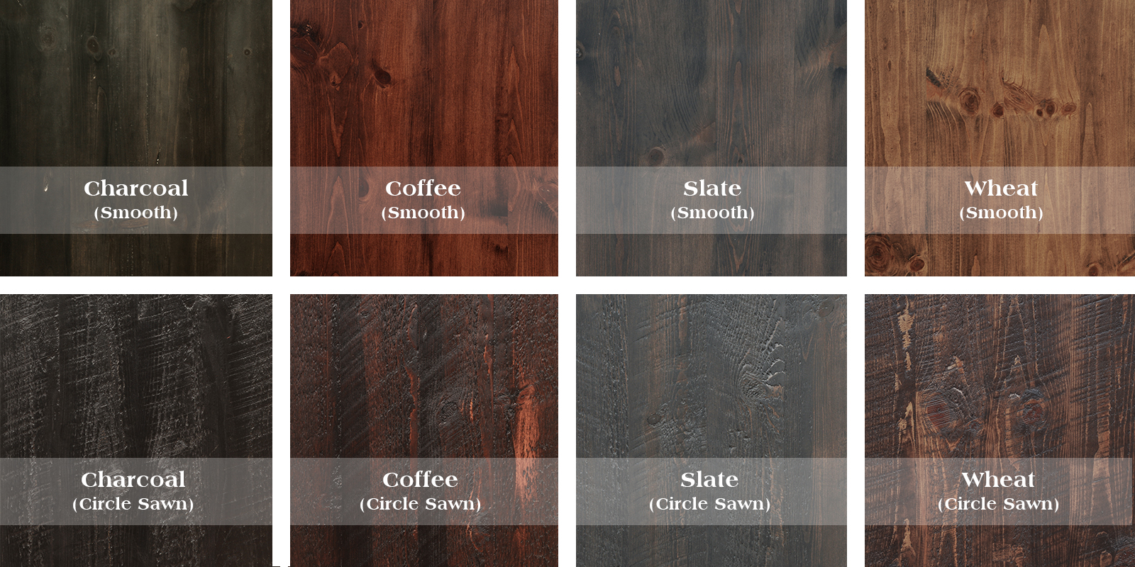 Choose from four stain colors in two textures
